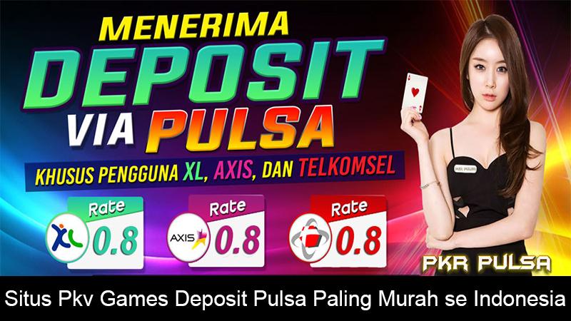 Cara Deposit di Situs Judi Online 24Jam Deposit Pulsa XL